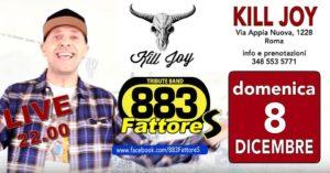 DOMENICA 8/12 - FATTORE S - 883 Tribute @ KILL JOY