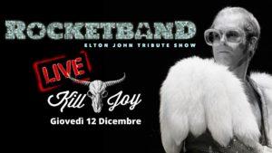 GIOVEDI 12/12 - ROCKET BAND - Elton John Tribute Show @ KILL JOY